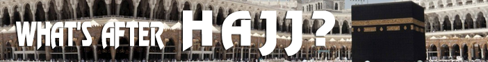 After Hajj: A Blessed Life and Embodied Lessons