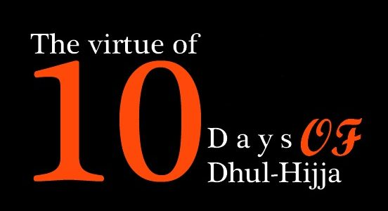 What Are the Virtues of the First Ten Days of Dhul-Hijjah?